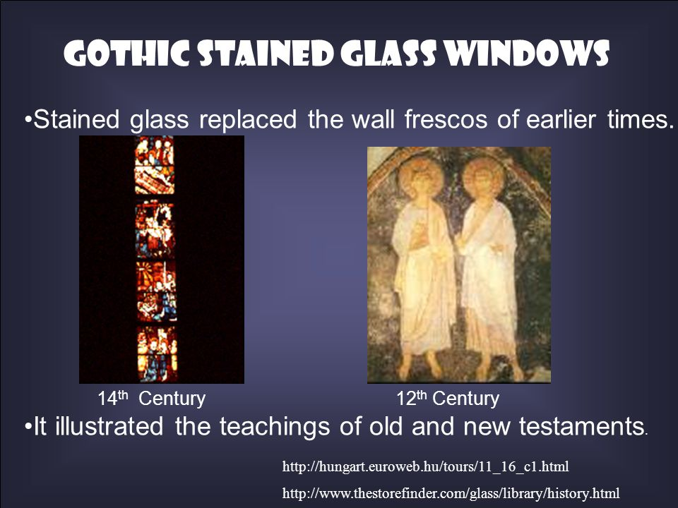 Stained glass replaced the wall frescos of earlier times. 14 th Century 12 th Century It illustrated the teachings of old and new testaments. http://h