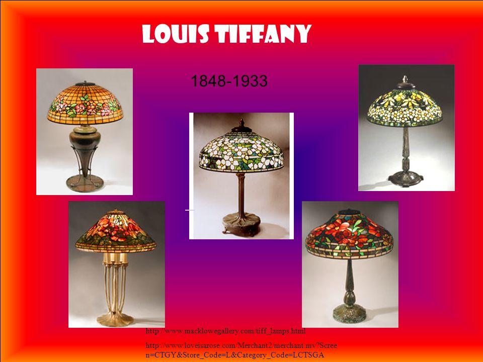 1848-1933 http://www.macklowegallery.com/tiff_lamps.html http://www.loveisarose.com/Merchant2/merchant.mv?Scree n=CTGY&Store_Code=L&Category_Code=LCTS