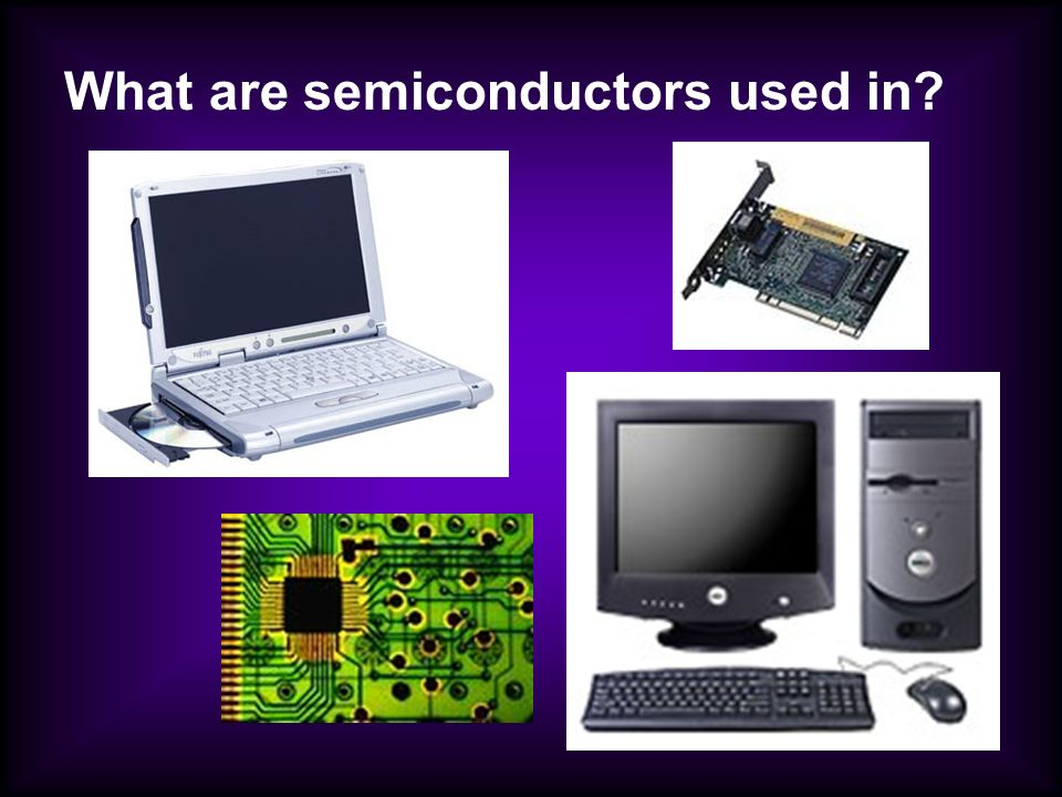 What are semiconductors used in?