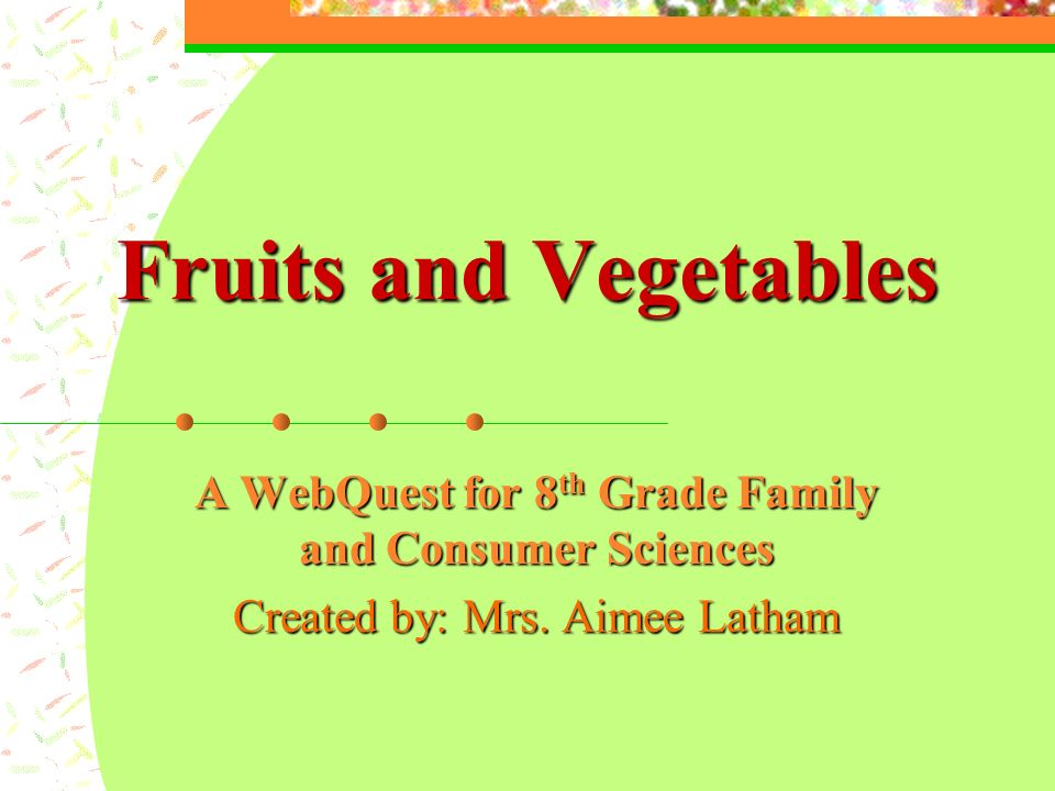 A WebQuest for 8 th Grade Family and Consumer Sciences Created by: Mrs.
