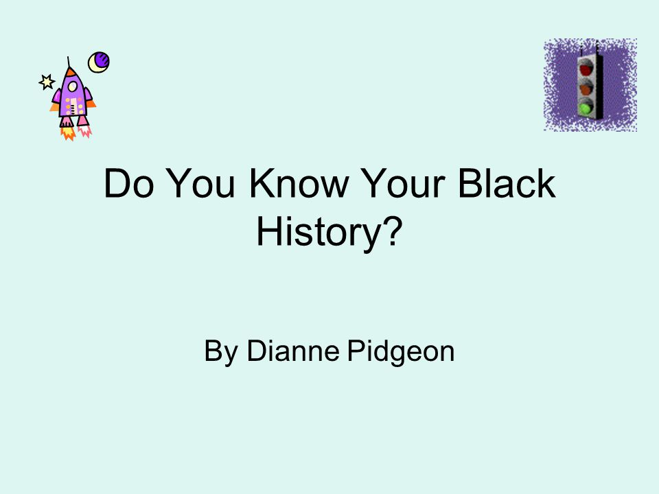 Do You Know Your Black History? By Dianne Pidgeon