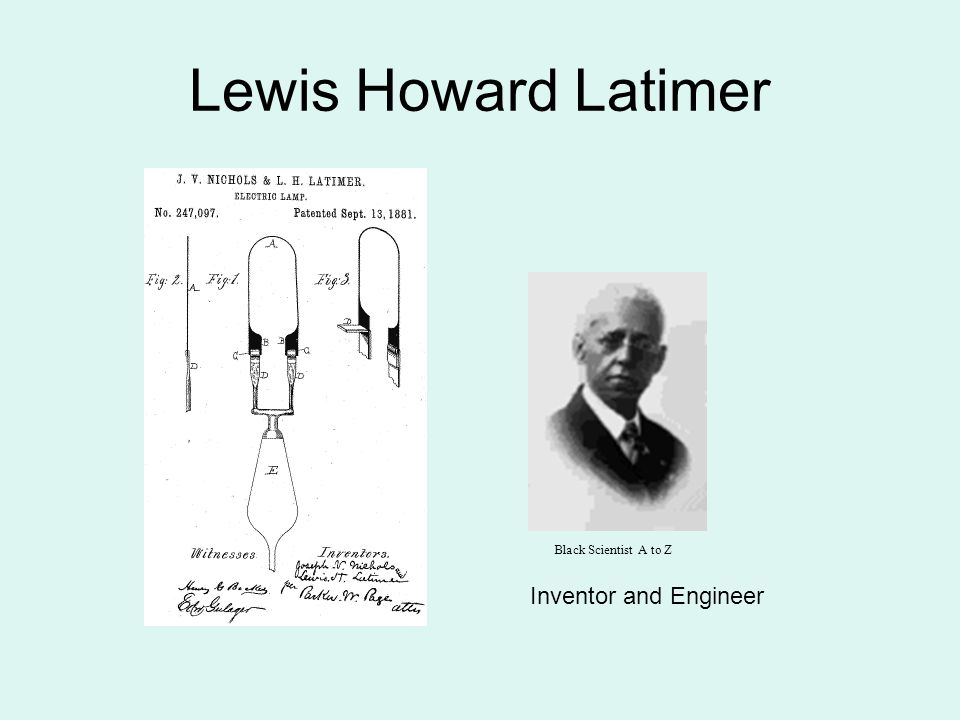 Lewis Howard Latimer Black Scientist A to Z Inventor and Engineer