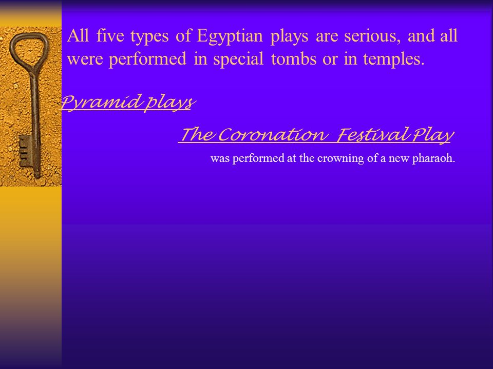 All five types of Egyptian plays are serious, and all were performed in special tombs or in temples. were about the ascent of the soul to become a sta