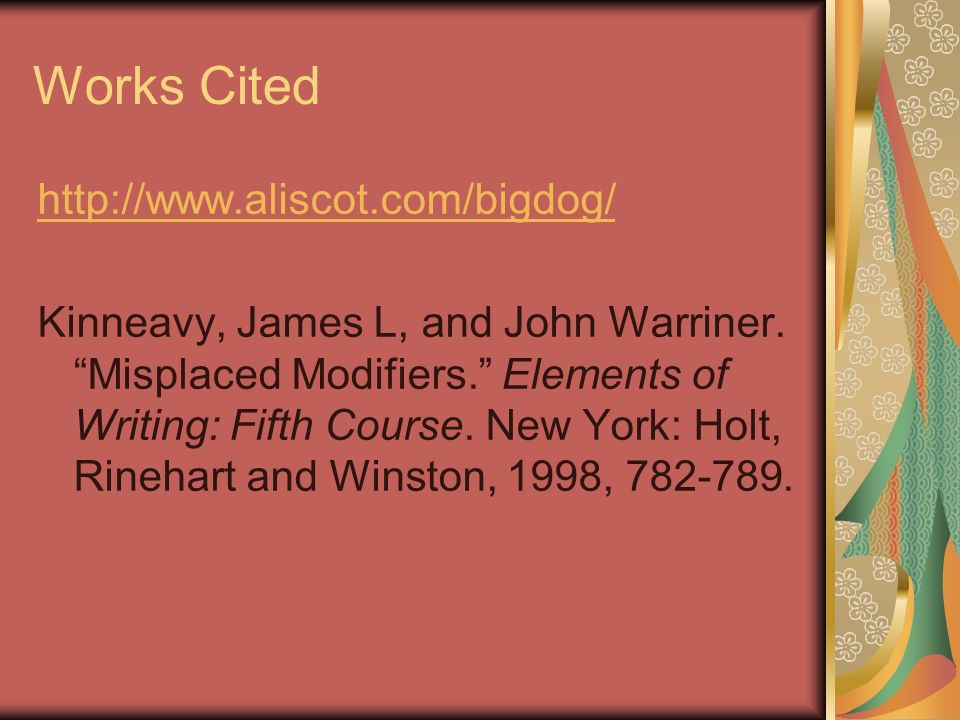 Works Cited http://www.aliscot.com/bigdog/ Kinneavy, James L, and John Warriner.