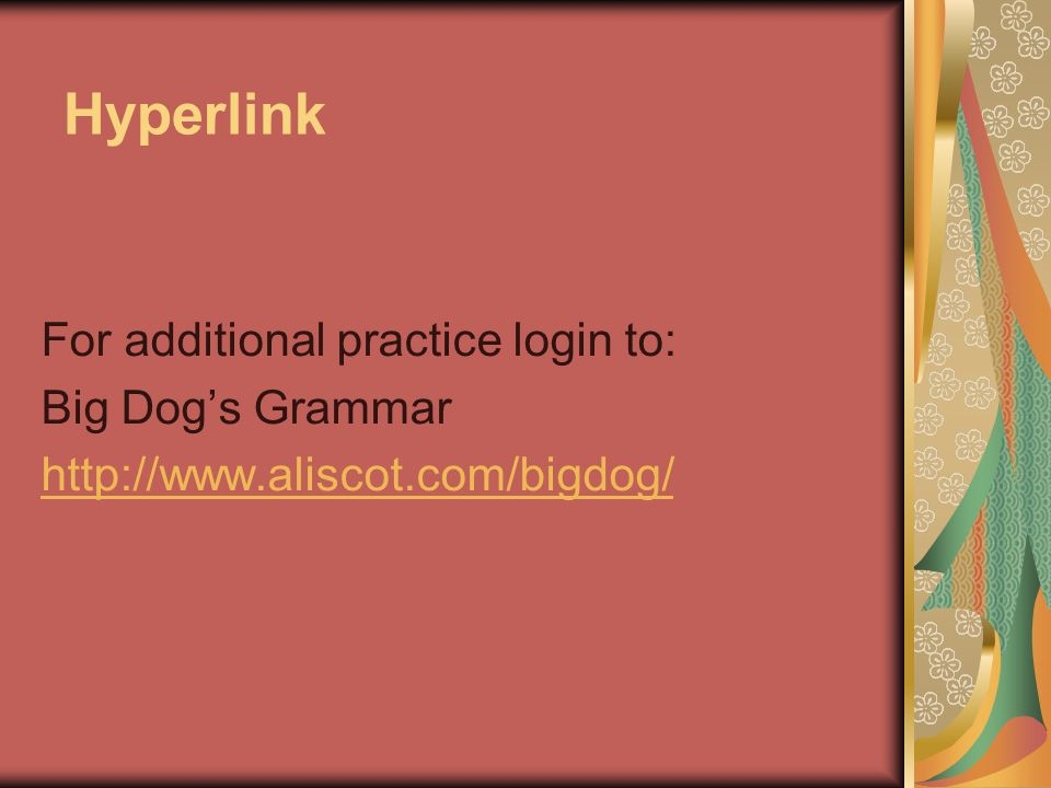 Hyperlink For additional practice login to: Big Dogs Grammar http://www.aliscot.com/bigdog/