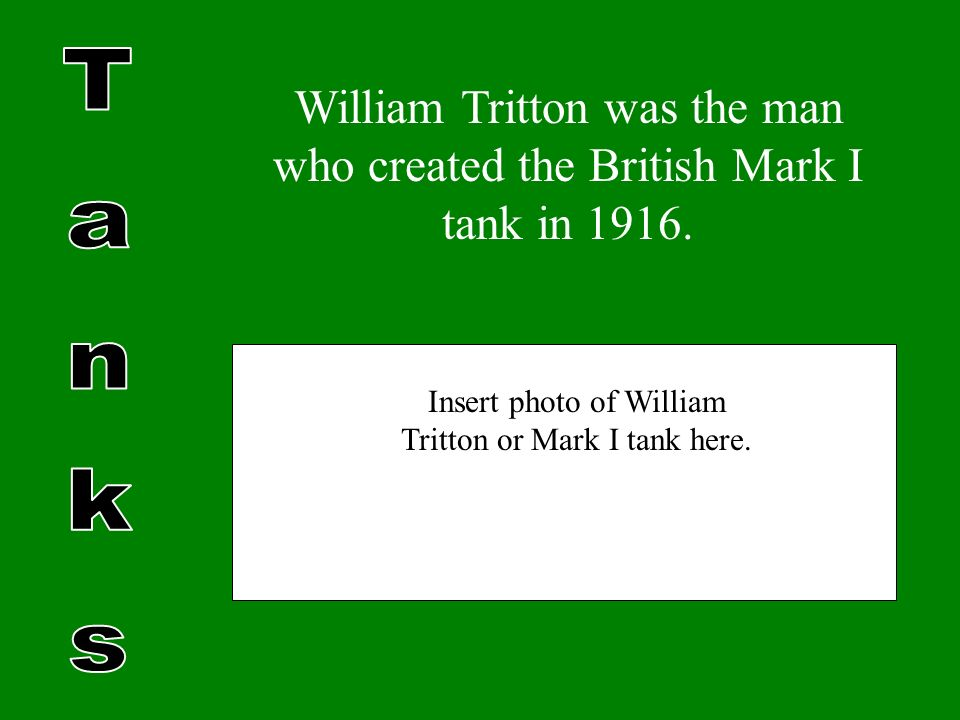 William Tritton was the man who created the British Mark I tank in 1916.