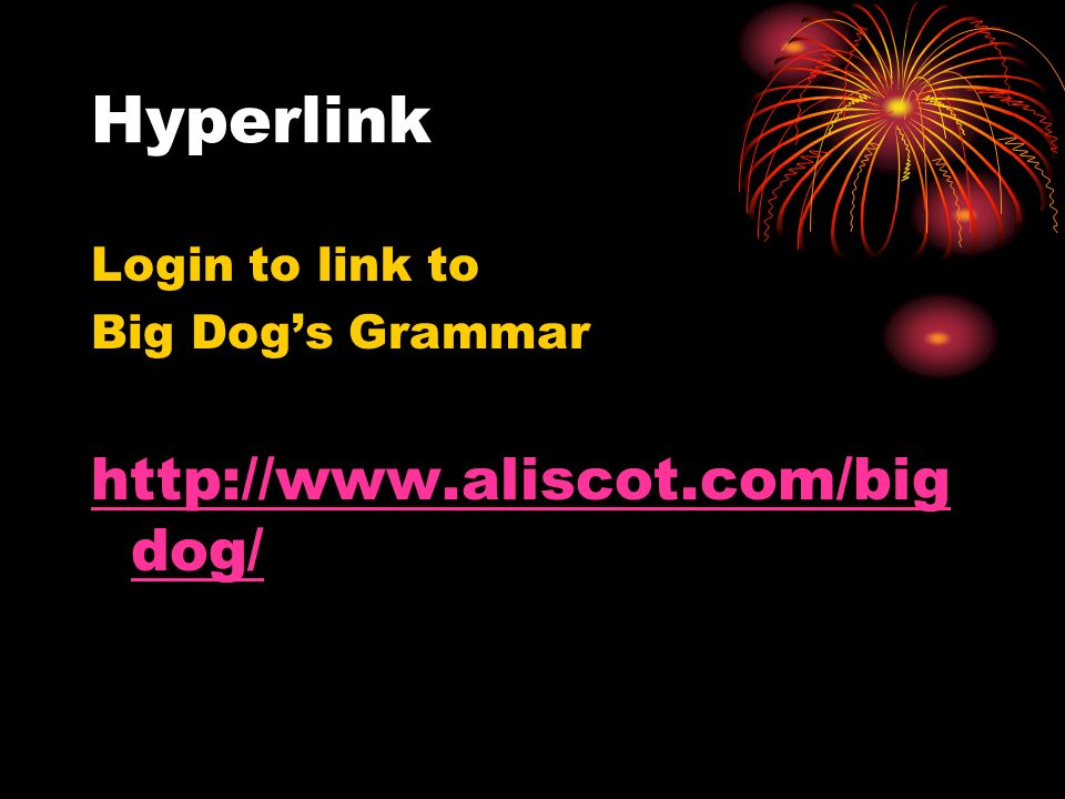 Hyperlink Login to link to Big Dogs Grammar http://www.aliscot.com/big dog/