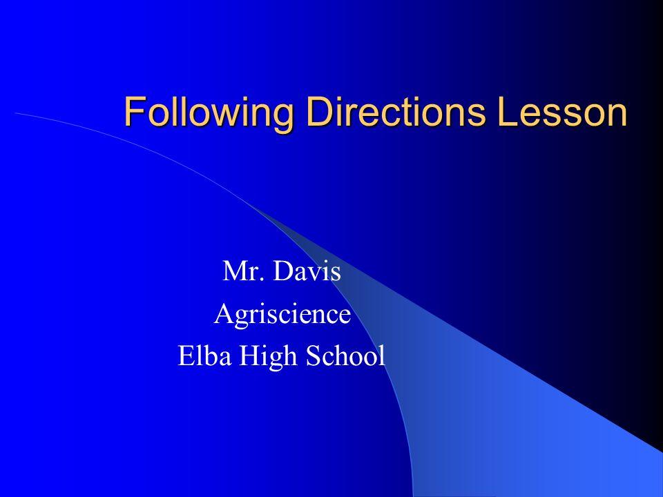Following Directions Lesson Mr. Davis Agriscience Elba High School