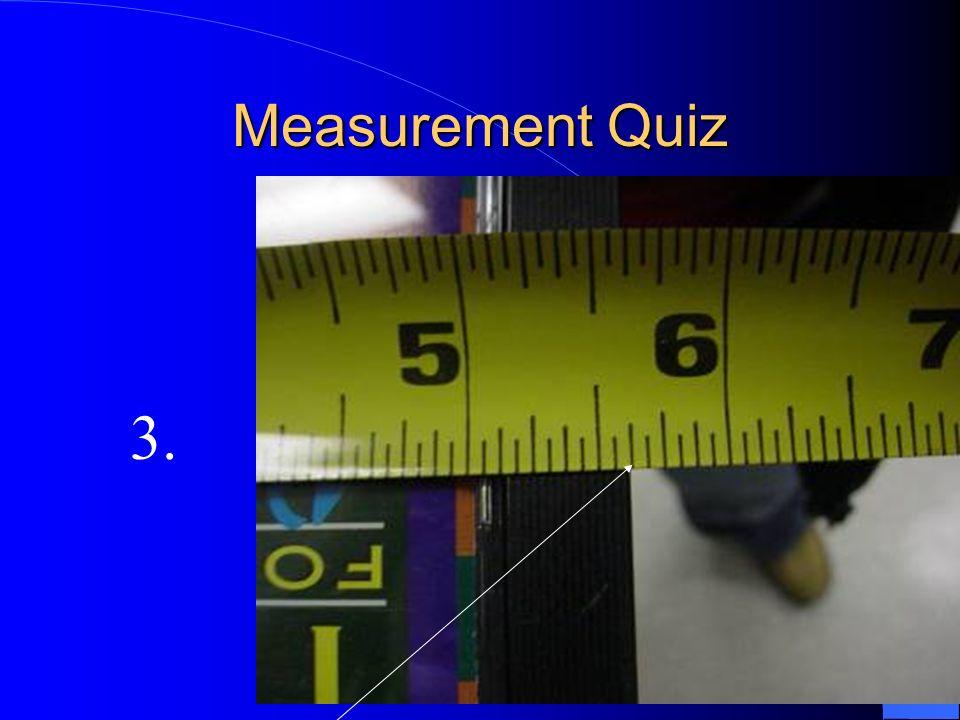 Measurement Quiz 3.