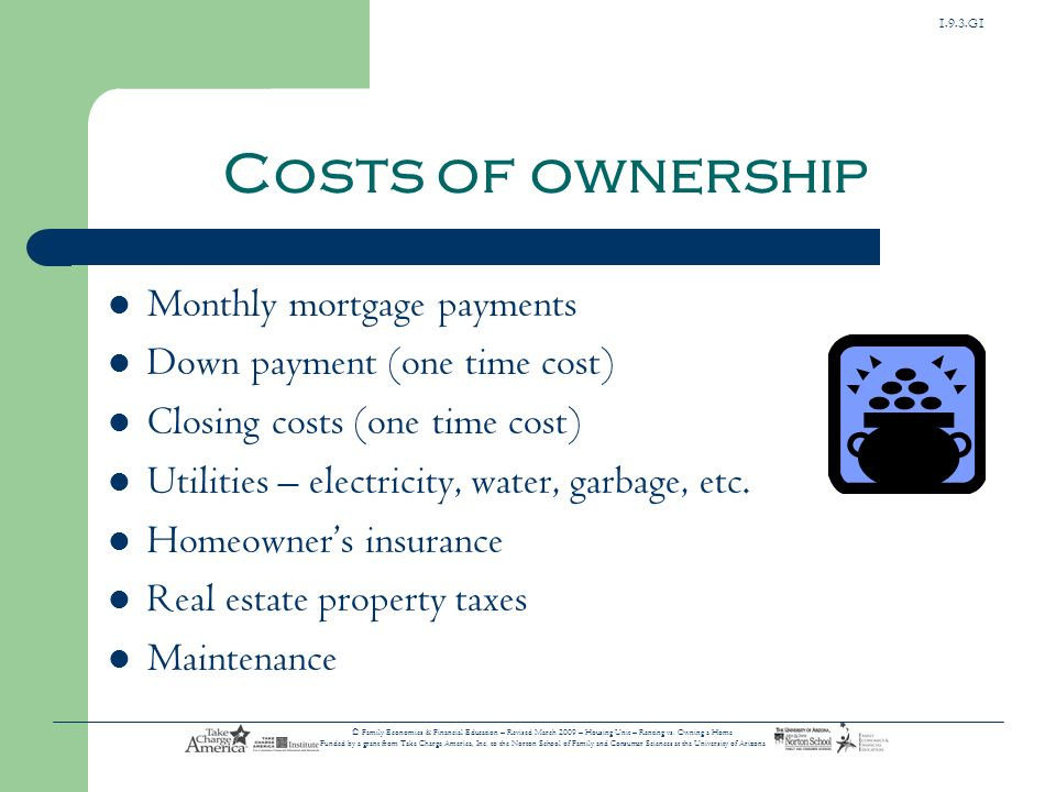 1.9.3.G1 © Family Economics & Financial Education – Revised March 2009 – Housing Unit – Renting vs. Owning a Home Funded by a grant from Take Charge A