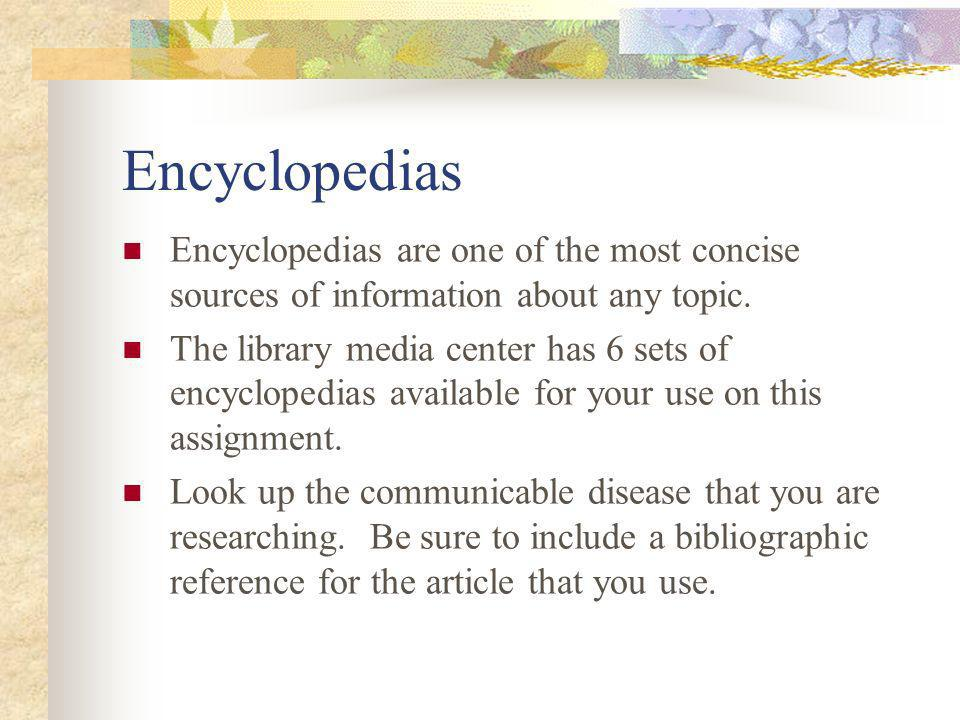 Encyclopedias Encyclopedias are one of the most concise sources of information about any topic. The library media center has 6 sets of encyclopedias a