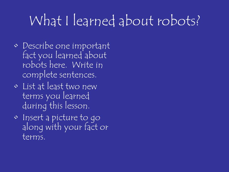 What I learned about robots.Describe one important fact you learned about robots here.
