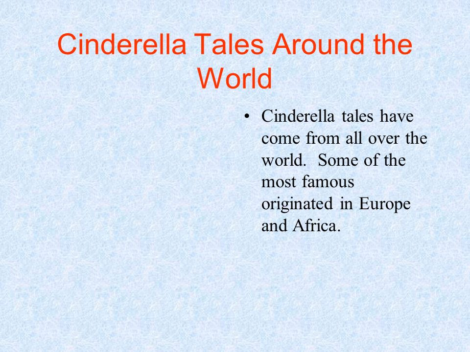 Cinderella Tales Around the World Cinderella tales have come from all over the world.