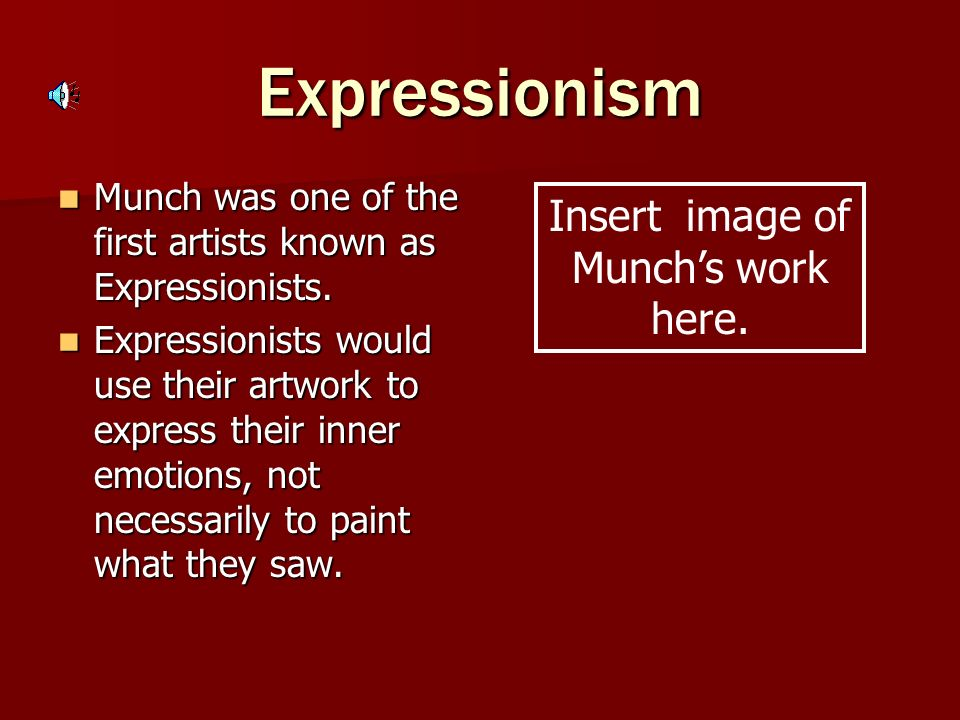 Expressionism Munch was one of the first artists known as Expressionists.