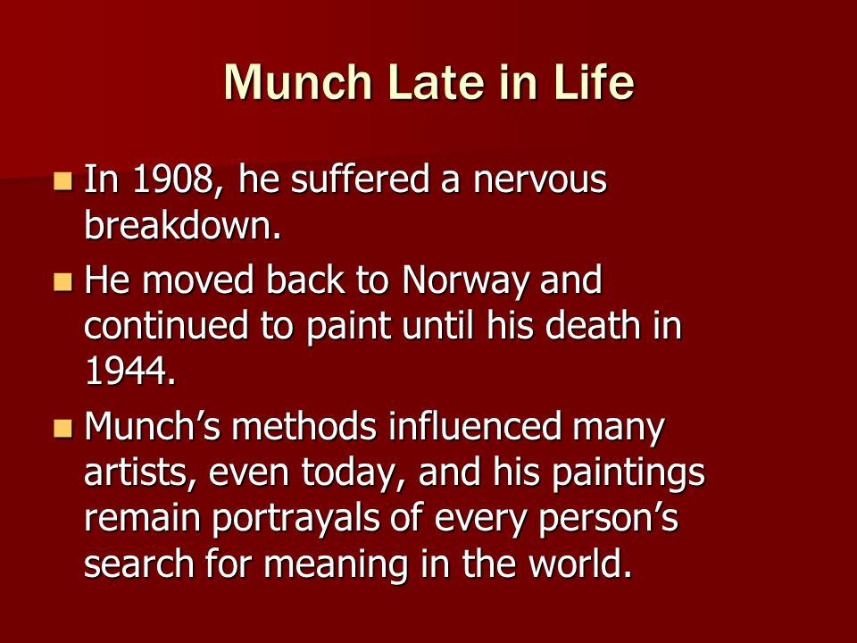 Munch Late in Life In 1908, he suffered a nervous breakdown.