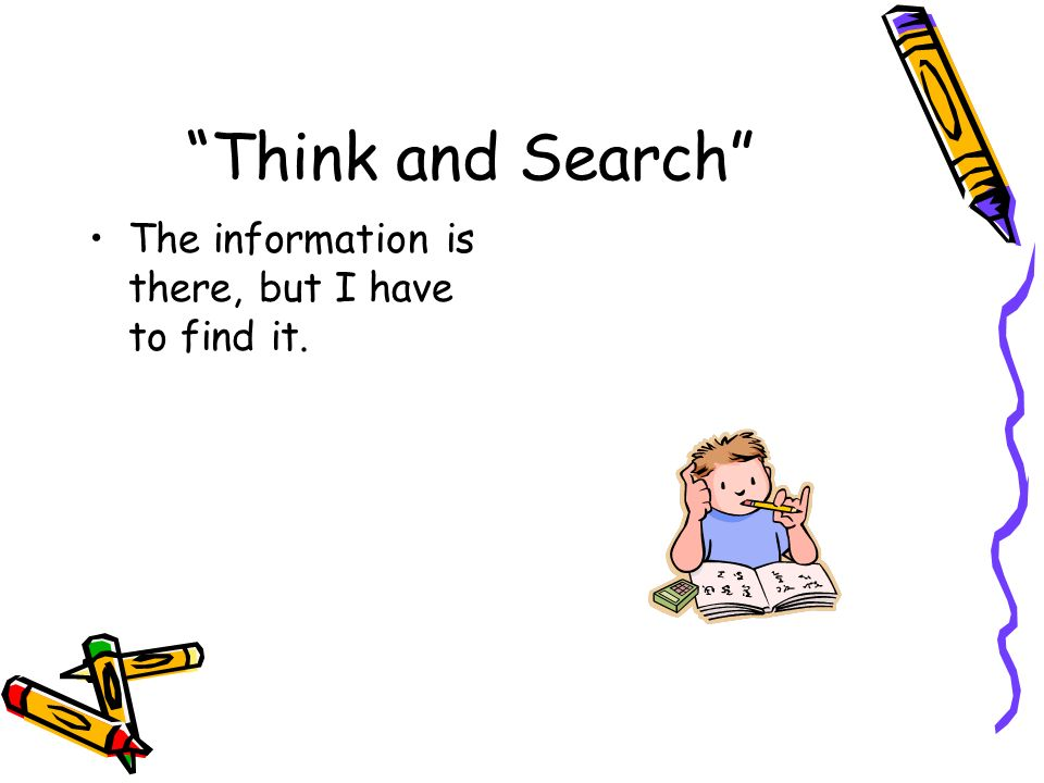 Think and Search The information is there, but I have to find it.
