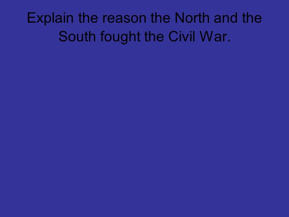 Explain the reason the North and the South fought the Civil War.