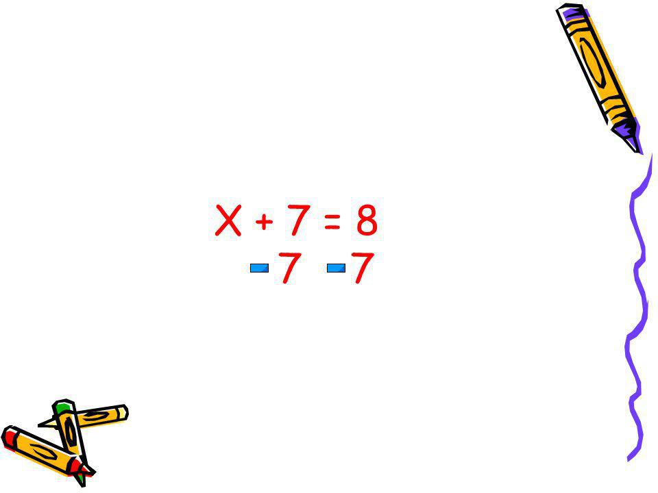 X + 7 = 8 7 7