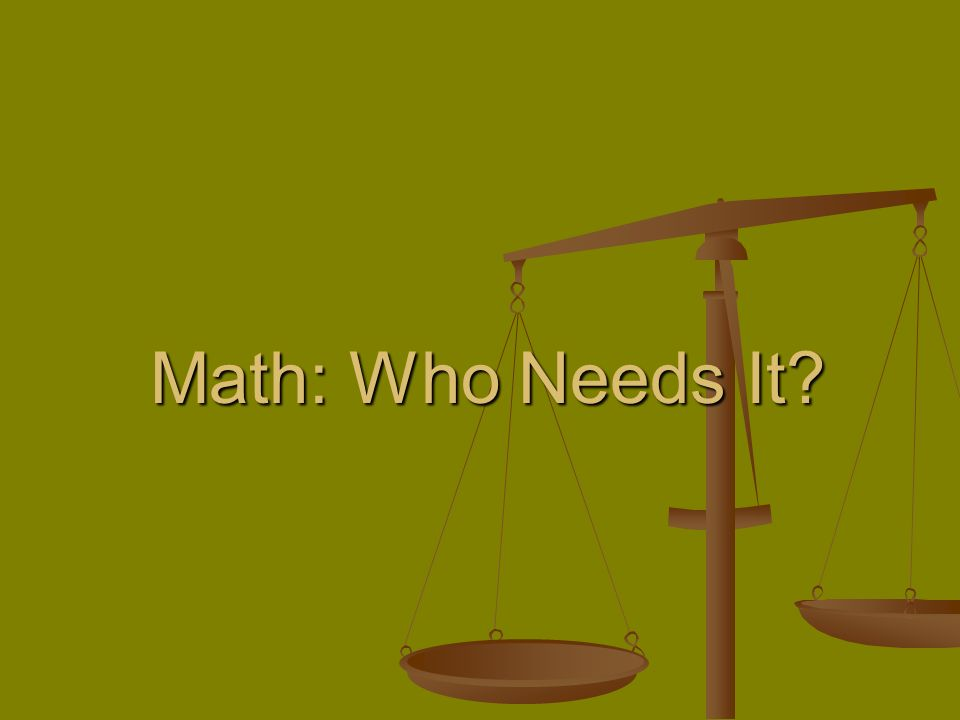 Math: Who Needs It