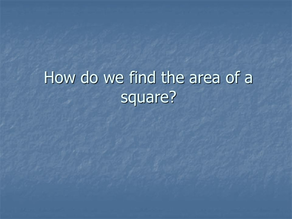 How do we find the area of a square?