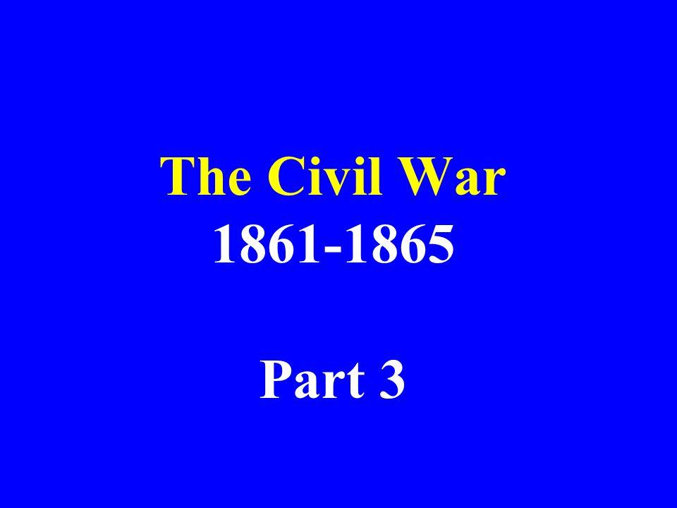 The Civil War 1861-1865 Part 3