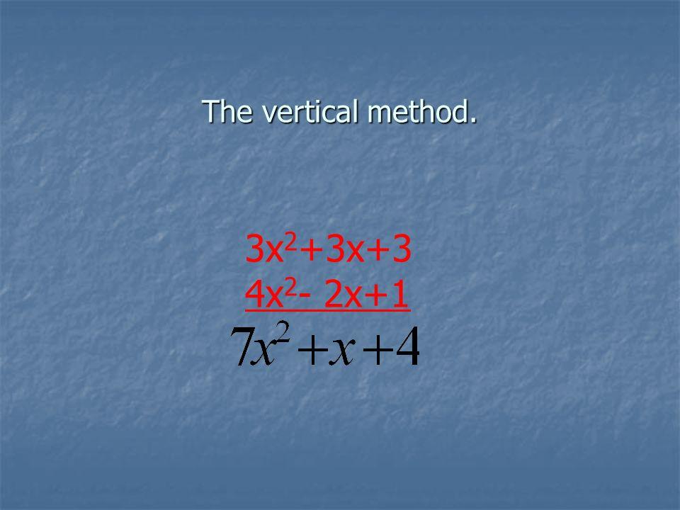 The vertical method. 3x 2 +3x+3 4x 2 - 2x+1