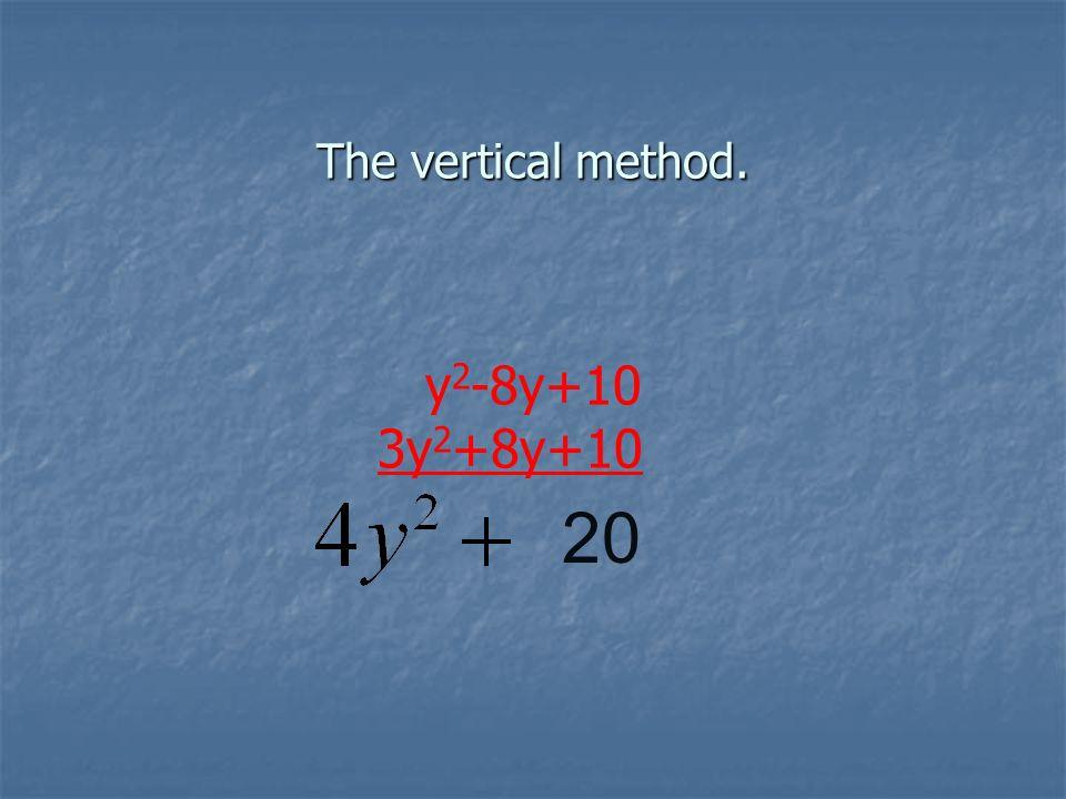 The vertical method. 20 y 2 -8y+10 3y 2 +8y+10