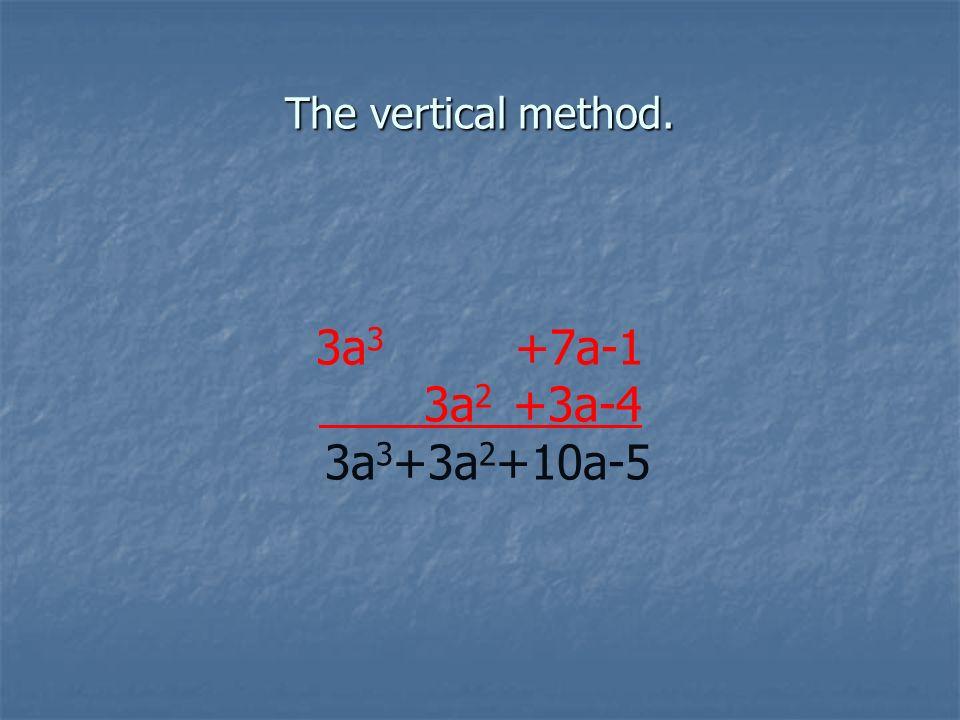 The vertical method. 3a 3 +7a-1 3a 2 +3a-4 3a 3 +3a 2 +10a-5