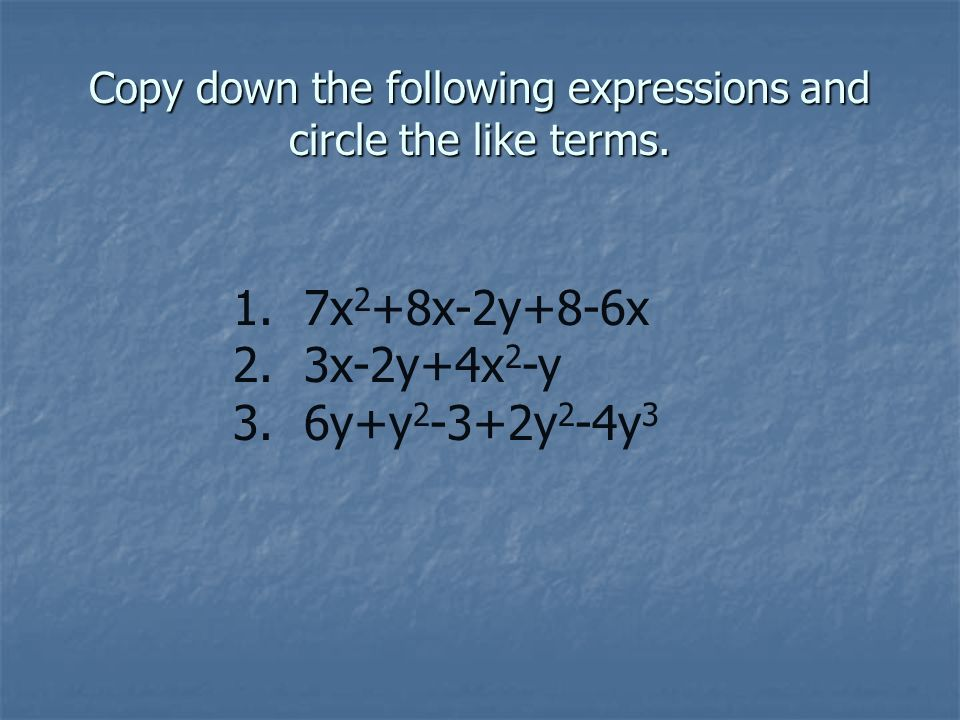 Copy down the following expressions and circle the like terms.