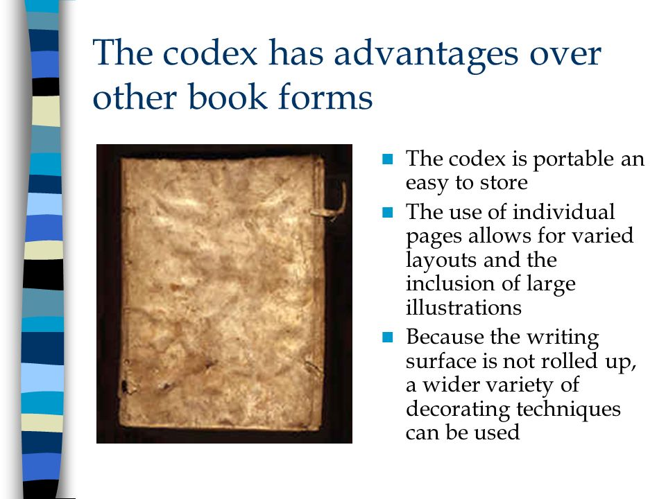 The codex has advantages over other book forms The codex is portable an easy to store The use of individual pages allows for varied layouts and the in