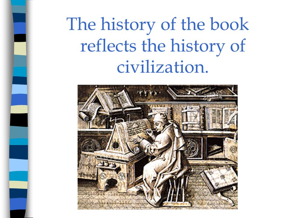 The history of the book reflects the history of civilization.