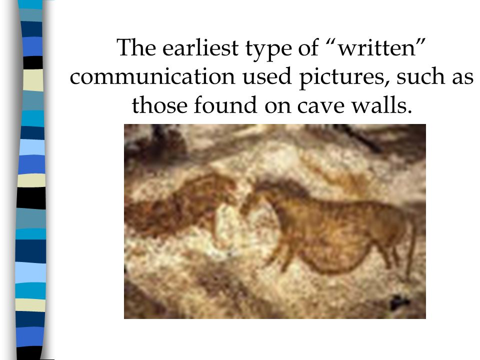 The earliest type of written communication used pictures, such as those found on cave walls.
