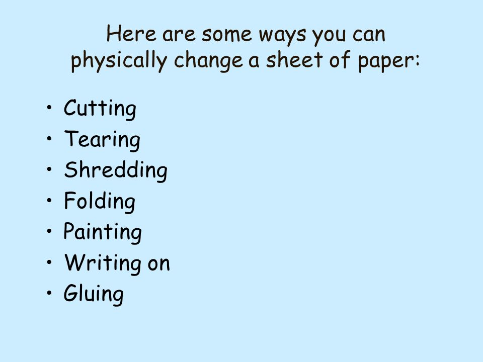 What are physical changes? Physical changes are changes in the way matter looks. Changes in size and shape are physical changes. A physical change can