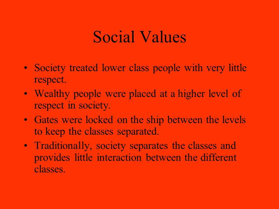 Social Values and the Titanic The upper class passengers had more beautiful accommodations. The lower class passengers were placed in very basic accom