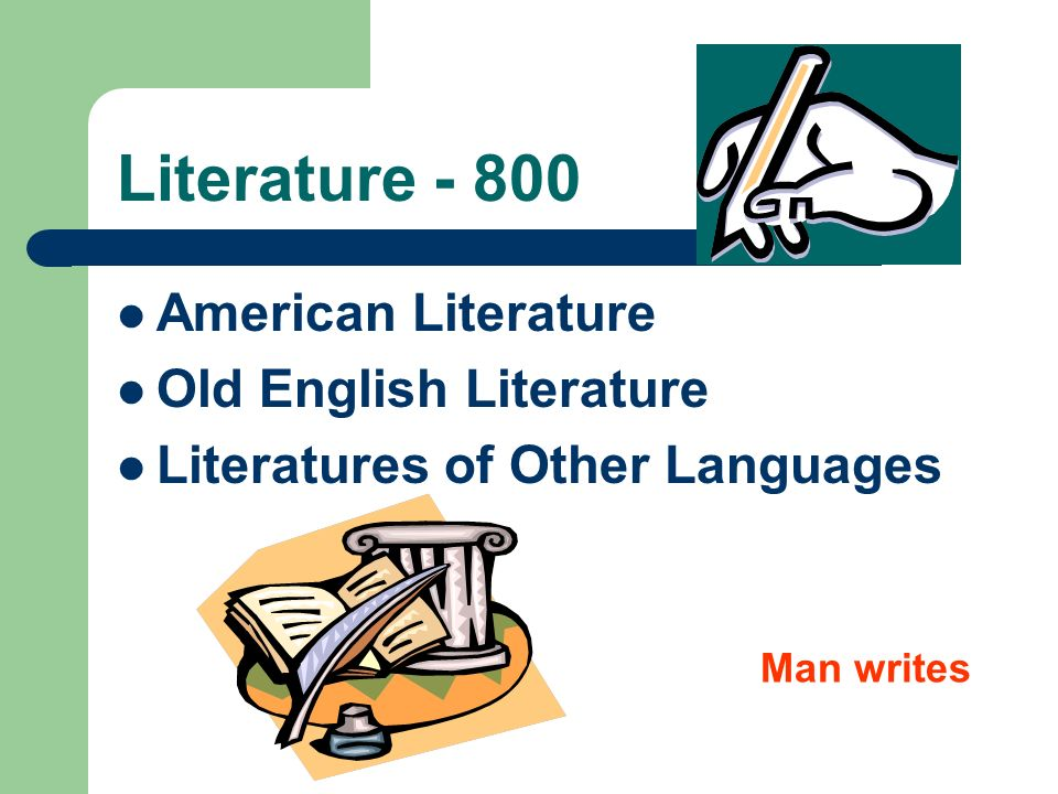 Literature - 800 American Literature Old English Literature Literatures of Other Languages Man writes