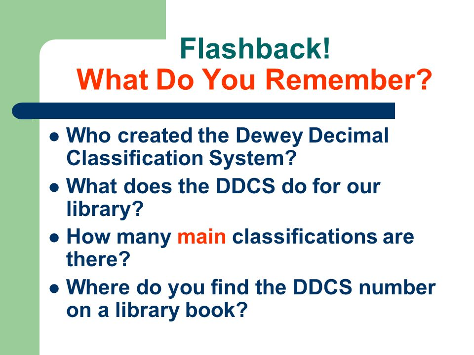 Flashback.What Do You Remember. Who created the Dewey Decimal Classification System.