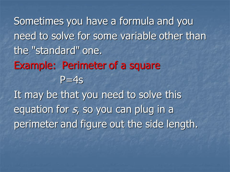 Sometimes you have a formula and you need to solve for some variable other than the