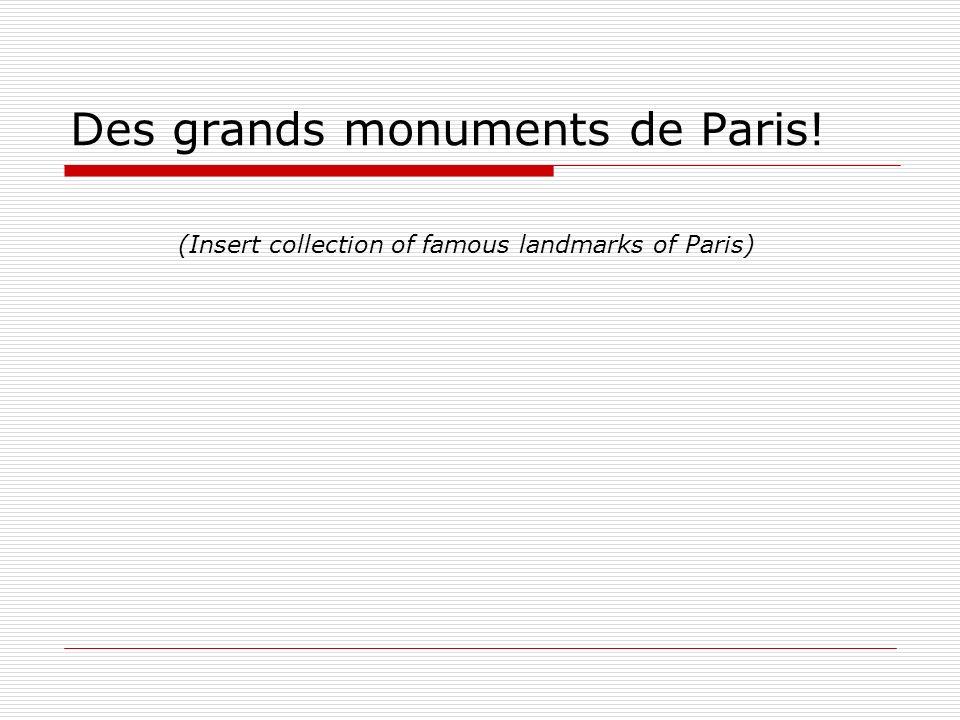 Des grands monuments de Paris! (Insert collection of famous landmarks of Paris)