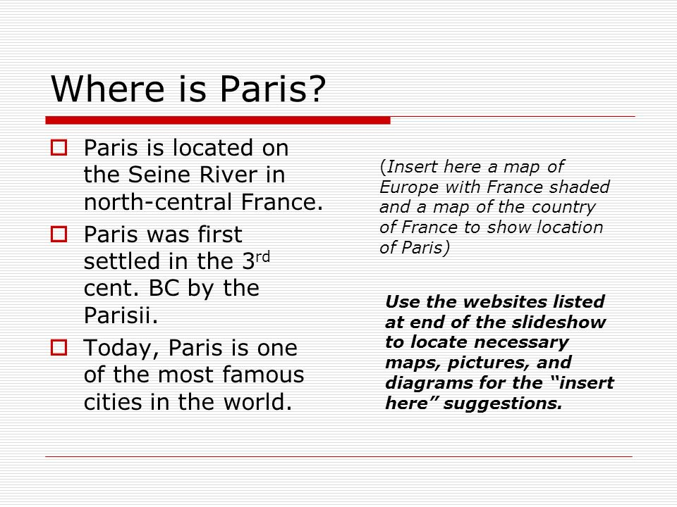 Where is Paris. Paris is located on the Seine River in north-central France.