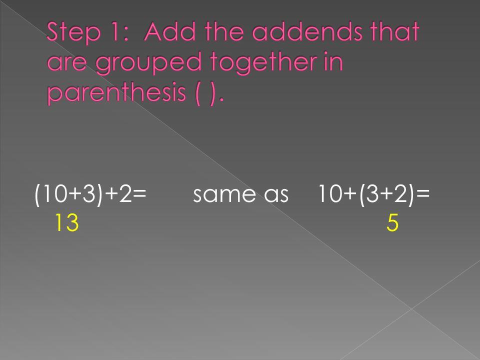(10+3)+2= same as 10+(3+2)= 13 5