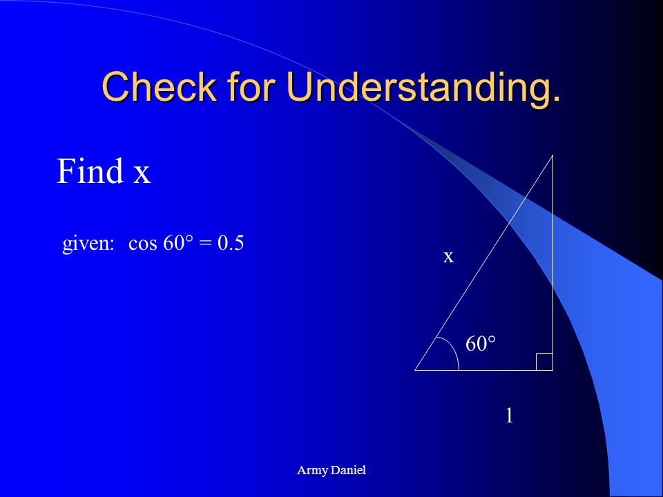 Army Daniel Check for Understanding. Find x given: cos 60° = 0.5 60° x 1