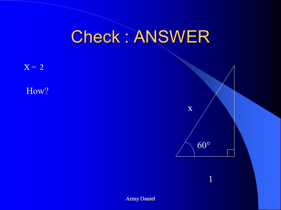 Army Daniel Check for Understanding. Find x given: cos 60° = 0.5 And dont forget SOH-CAH-TOA 60° x 1