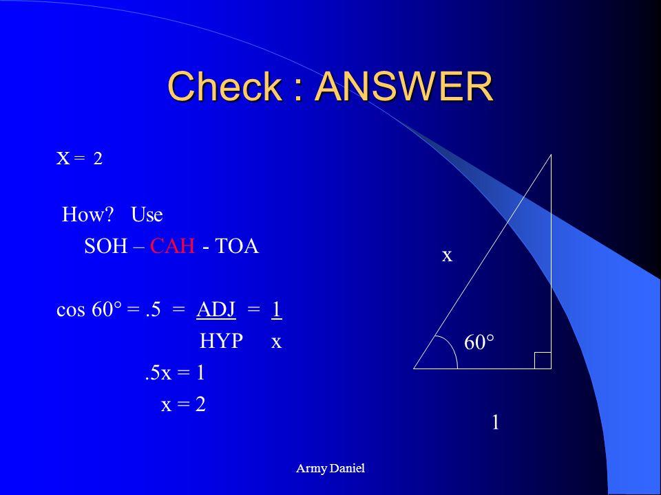 Army Daniel Check : ANSWER X = 2 How? 60° x 1
