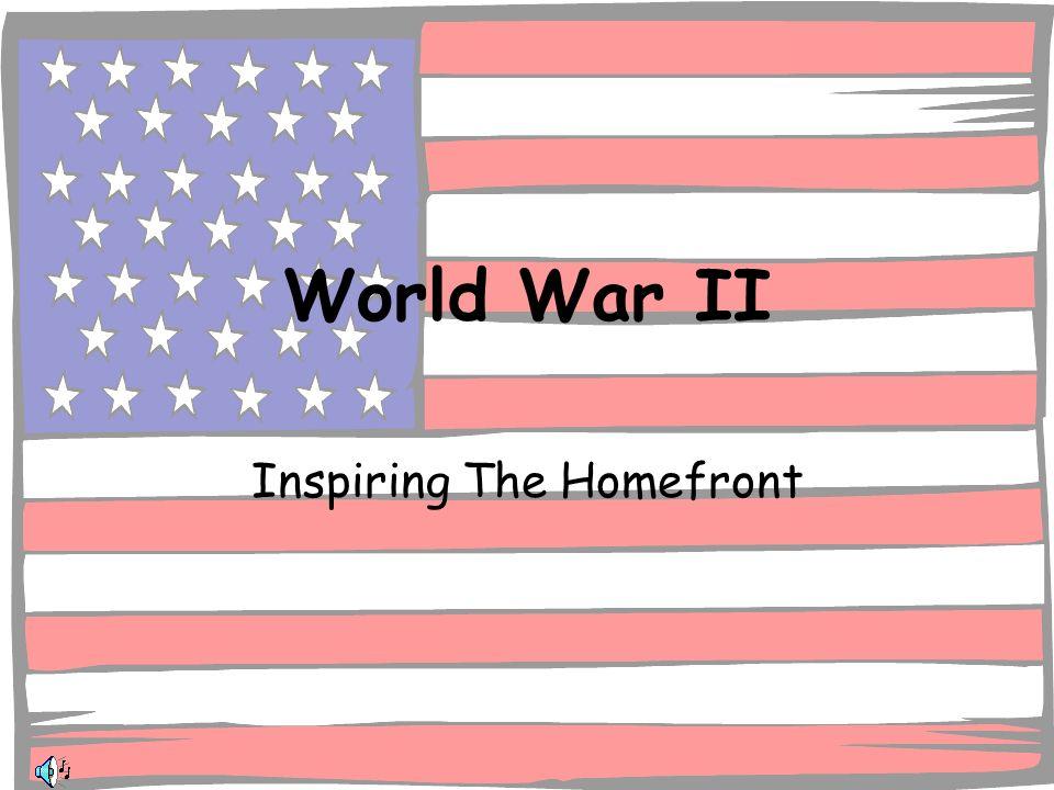 World War II Inspiring The Homefront