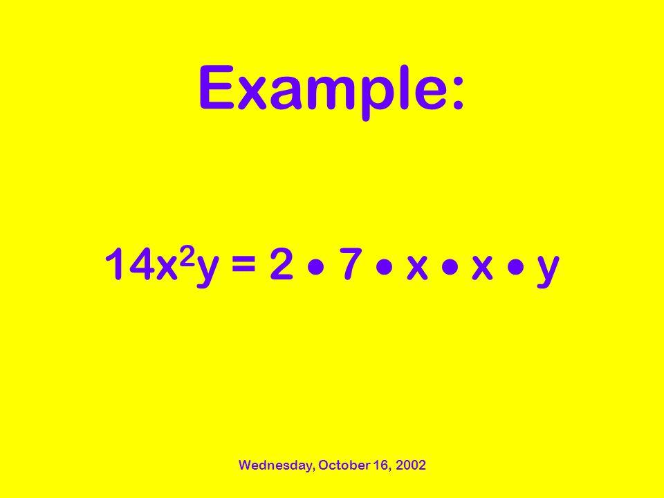 Wednesday, October 16, 2002 Example: 14x 2 y = 2 7 x x y