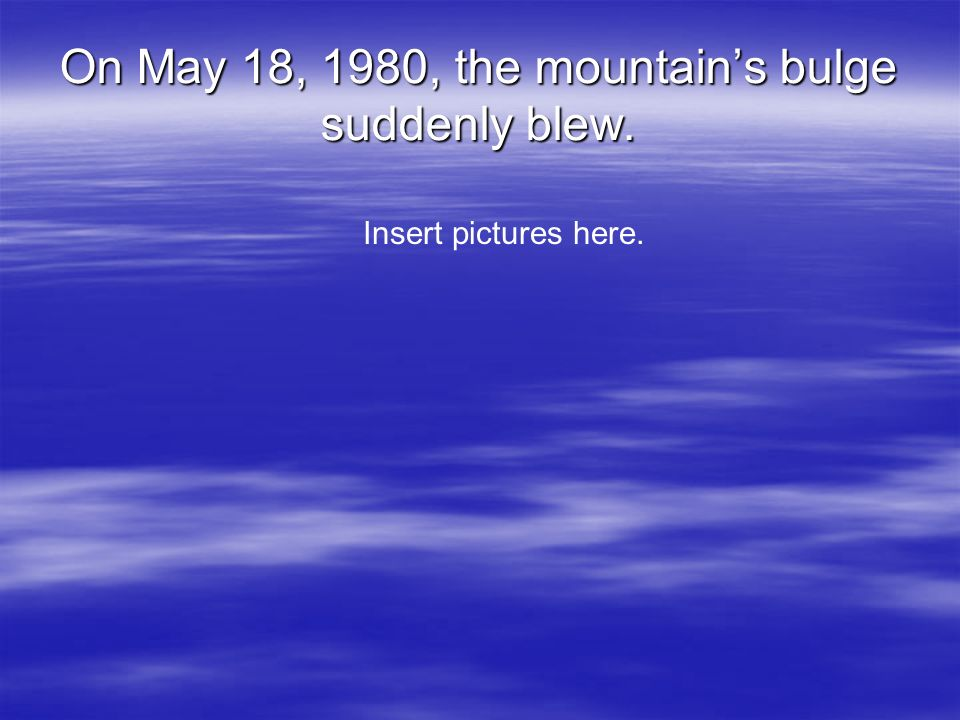 On May 18, 1980, the mountains bulge suddenly blew. Insert pictures here.