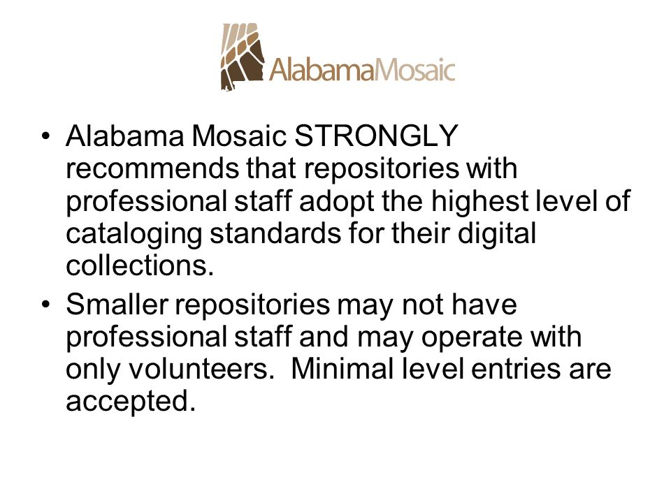 Alabama Mosaic STRONGLY recommends that repositories with professional staff adopt the highest level of cataloging standards for their digital collect