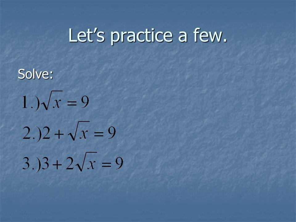 Lets practice a few. Solve:
