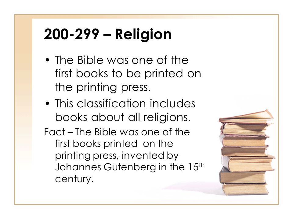 200-299 – Religion The Bible was one of the first books to be printed on the printing press.