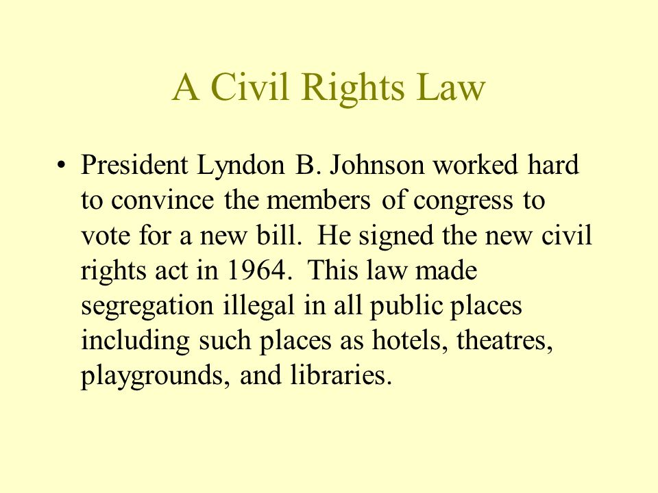 A Civil Rights Law President Lyndon B. Johnson worked hard to convince the members of congress to vote for a new bill. He signed the new civil rights